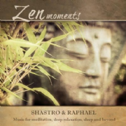 Zen Moments - Shastro and Raphael